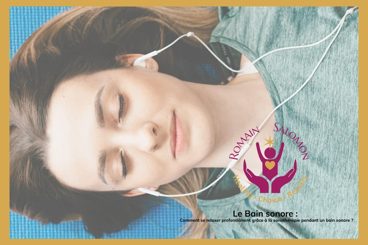 Comment se relaxer profondément grâce a la sonothérapie pendant un bain sonore ?