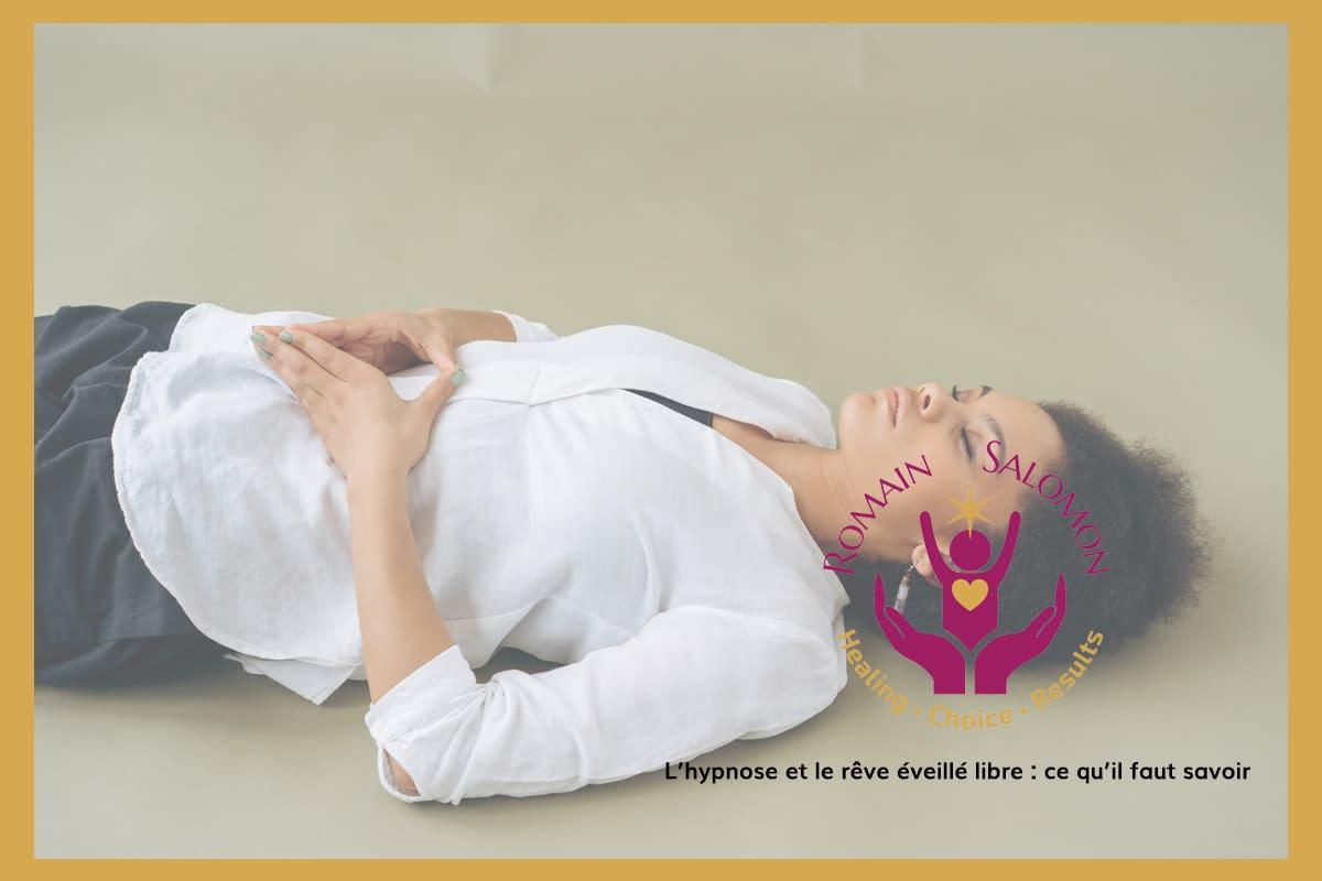 Qu'est-ce que l'hypnose humaniste ou le rêve éveillé libre (REL) ?